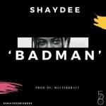 MUSIC: Shaydee – Badman (Prod. By Masterkraft)