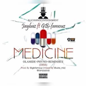 MUSIC: Jaybaz Ft. Gbfamous - Medicine (Olamide, Phyno, Reminisce Diss)