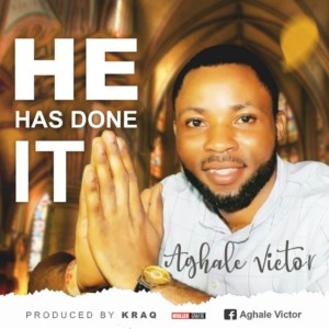 MUSIC: Aghale Victor - He Has Done It (Prod. KueBounce)