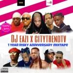 DJ MIX: DJ Eazi007 x CitytrendTv – 1 Year Risky Anniversary Mixtape