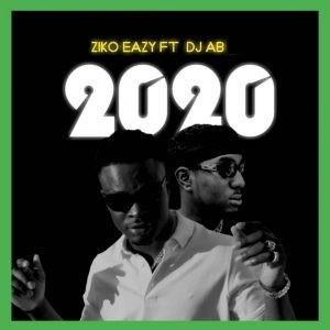 MUSIC: Ziko Eazy – 2020 Ft. DJ AB (Prod. Jeamally Beatz)
