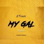 MUSIC: 2Trust – My Gal (Refix)