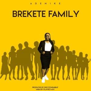 MUSIC: Adenike - Brekete Family (Prod. Ekeyzondabeat)