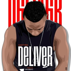 MUSIC: Santywa - Deliver