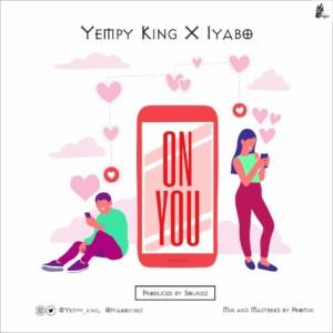 Yempy King Ft. IyaboVibez - On You (Prod. Soundz)