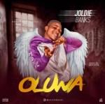 AUDIO + VIDEO: Joldie Banks – Oluwa