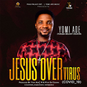 AUDIO + VIDEO: Yomi Ade - Jesus Over Virus (Covid 19)