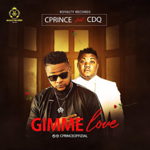 AUDIO + VIDEO: Cprince Ft. CDQ - Gimme Love