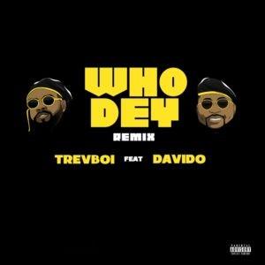 AUDIO + VIDEO: Trevboi – Who Dey (Remix) Ft. Davido