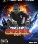 Scholardoo - Wetin I Gain (Prod. DJ Tea)