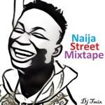Dj Tmix - Naija Street Mixtape