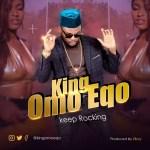 King Omo Eqo – Keep Rocking