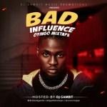 DJ Gambit – Bad Influence Oyingo Mixtape
