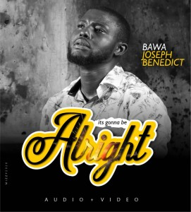 AUDIO + VIDEO: Bawa Joseph Benedict – It's Gonna Be Alright
