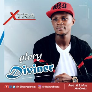 Xtra - Glory Diviner | @ekweredennis