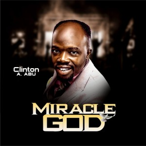 Clinton A. Abu - Miracle GOD