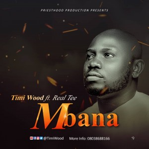 Timi Wood Ft. Real Tee – MBANA