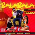 Taazee - BalaBala (Prod. Toblez) | @taazeestd