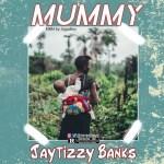 Jaytizzy Banks - Mummy
