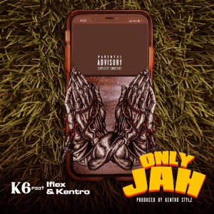 K6 Ft. Iflex & Kentro Stylz – Only Jah