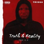 EP: Badboy Trigga – Truth And Reality