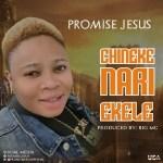Promise Jesus - Chineke Nari Ekele (Prod. Bigmcpro)
