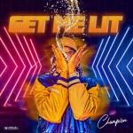 Champion - Get Me Lit