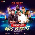 DJ Fizzy – Trending Vibes Playlist Mix