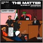 Zlatan – The Matter ft. Papisnoop