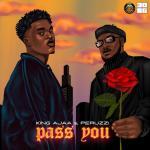 King Ajaa Ft. Peruzzi – Pass You 1