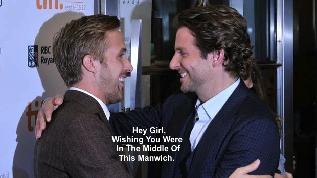 Hey Girl Ryan Gosling and Bradley Cooper