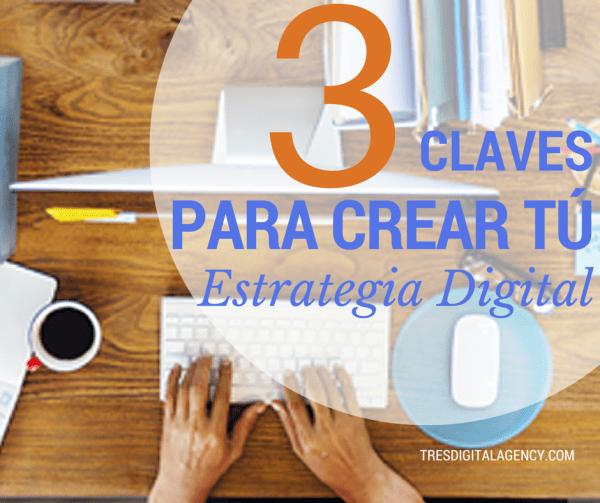 3 Claves para crear tú Estrátegia Digital