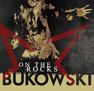 Bukowski-OnTheRocks