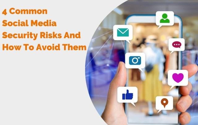 4 risques courants pour la sécurité des médias sociaux et comment les éviter