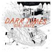 Dark Times - Girl Hate 7""