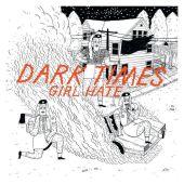 "Dark Times - Girl Hate 7"""