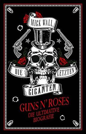 Guns N' Roses – Die letzen Giganten: Die ultimative Biografie