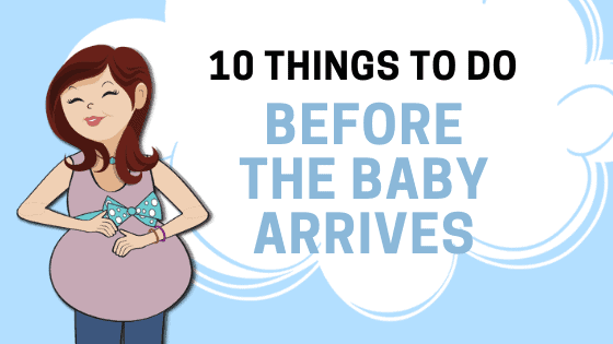 10 Things To Do Before the Baby Arrives