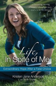 Life, In Spite of Me: Extraordinary Hope After a Fatal Choice by Kristen Jane Anderson and Tricia Goyer
