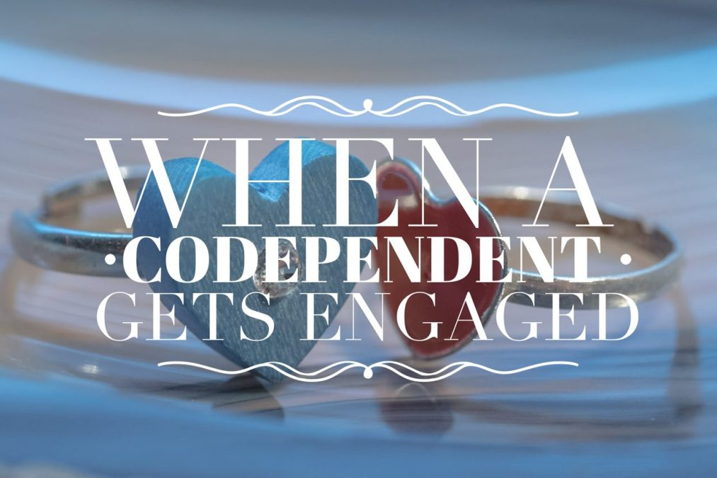 When A Codependent Gets Engaged
