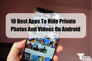 Apps To Hide Private Photos And Videos On Android