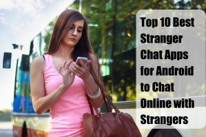 Best Stranger Chat Apps for Android to Chat Online with Strangers