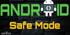 How to fix the errors/crashes on android device from Safe Mode
