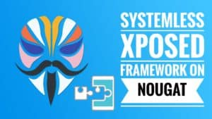 Install Magisk Module Systemless Xposed Framework on Nougat 7.0+