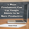 7 Ways Freelancers Can Use Google Sheets to be More Productive