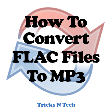 How To Convert FLAC Files To MP3