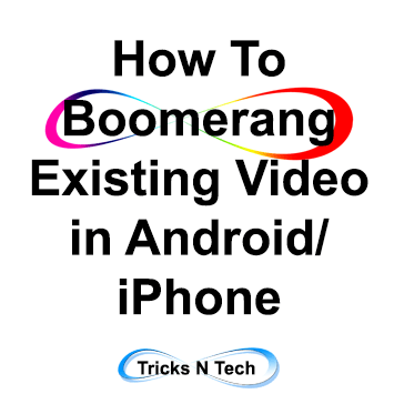 How To Boomerang Existing Video in Android iPhone
