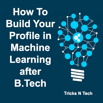 Build Profile in Machine Learning after B.Tech