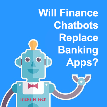 Finance Chatbots Replace Banking Apps