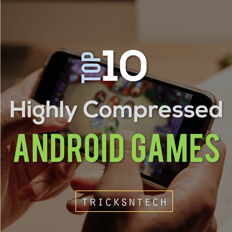 10 Amazing Highly Compressed Android Games 2018 - Tricks N Tech